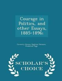 Courage in Politics, and Other Essays, 1885-1896; - Scholar's Choice Edition