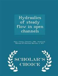 Hydraulics of Steady Flow in Open Channels - Scholar's Choice Edition