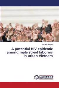 A Potential HIV Epidemic Among Male Street Laborers in Urban Vietnam
