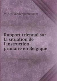 Rapport Triennal Sur La Situation de L'Instruction Primaire En Belgique