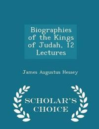 Biographies of the Kings of Judah, 12 Lectures - Scholar's Choice Edition