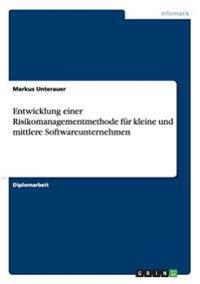 Entwicklung Einer Risikomanagementmethode Fur Kleine Und Mittlere Softwareunternehmen