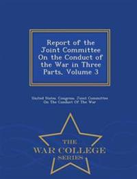 Report of the Joint Committee on the Conduct of the War in Three Parts, Volume 3 - War College Series