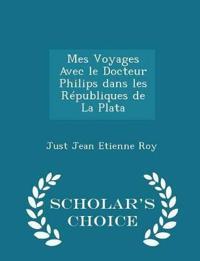 Mes Voyages Avec Le Docteur Philips Dans Les Republiques de La Plata - Scholar's Choice Edition