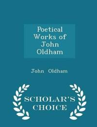 Poetical Works of John Oldham - Scholar's Choice Edition