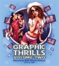 Graphic Thrills Volume Two: American XXX Movie Posters 1970 to 1985