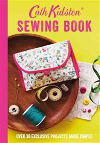 Cath Kidston Sewing Book: Over 30 Exclusive Projects Made Simple