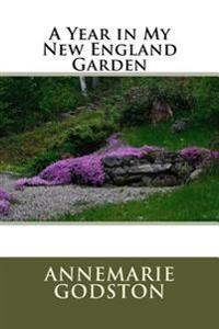 A Year in My New England Garden: A Year in My New England Garden