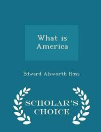 What Is America - Scholar's Choice Edition