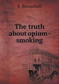 The Truth about Opium-Smoking