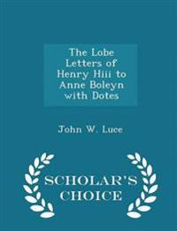 The Lobe Letters of Henry Hiii to Anne Boleyn with Dotes - Scholar's Choice Edition
