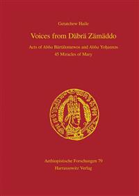 Voices from Dabra Zamaddo: Acts of Abba Bartalomewos and Abba Yohannes 45 Miracles of Mary