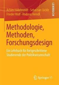 Methodologie, Methoden, Forschungsdesign: Ein Lehrbuch Fur Fortgeschrittene Studierende Der Politikwissenschaft