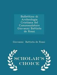 Bullettino Di Archeologia Cristiana del Commendatore Giovanni Battista de Rossi - Scholar's Choice Edition