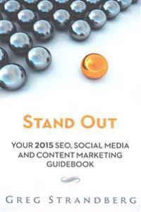 Stand Out: Your 2015 Seo, Social Media and Content Marketing Guidebook