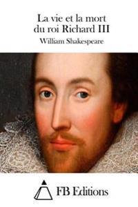 La Vie Et La Mort Du Roi Richard III