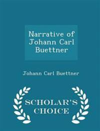 Narrative of Johann Carl Buettner - Scholar's Choice Edition