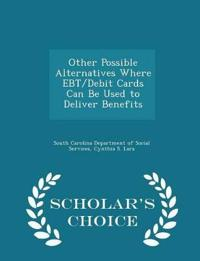 Other Possible Alternatives Where Ebt/Debit Cards Can Be Used to Deliver Benefits - Scholar's Choice Edition