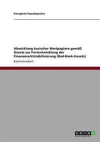Abwicklung Toxischer Wertpapiere Gema Gesetz Zur Fortentwicklung Der Finanzmarktstabilisierung (Bad-Bank-Gesetz)
