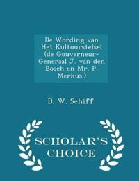 de Wording Van Het Kultuurstelsel (de Gouverneur-Generaal J. Van Den Bosch En Mr. P. Merkus.) - Scholar's Choice Edition