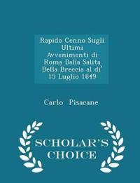 Rapido Cenno Sugli Ultimi Avvenimenti Di Roma Dalla Salita Della Breccia Al Di' 15 Luglio 1849 - Scholar's Choice Edition