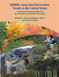 Wildlife-Associated Recreation Trends in the United States: A Technical Document Supporting the Forest Service 2010 Rpa Assessment