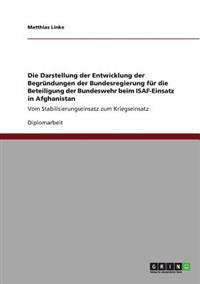 Die Darstellung Der Entwicklung Der Begrundungen Der Bundesregierung Fur Die Beteiligung Der Bundeswehr Beim Isaf-Einsatz in Afghanistan
