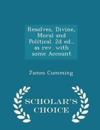Resolves, Divine, Moral and Political. 2D Ed., as REV. with Some Account - Scholar's Choice Edition