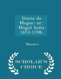 Storia Do Mogor; Or, Mogul India 1653-1708; - Scholar's Choice Edition