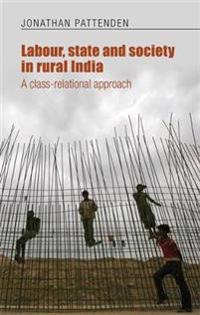 Labour, State and Society in Rural India: A Class-Relational Approach