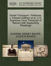 Daniel Thompson, Petitioner, V. Edward Gaffney et al. U.S. Supreme Court Transcript of Record with Supporting Pleadings