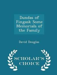 Dundas of Fingask Some Memorials of the Family - Scholar's Choice Edition