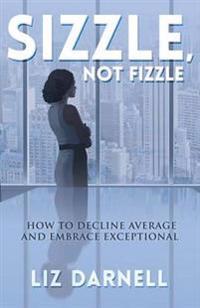Sizzle, Not Fizzle