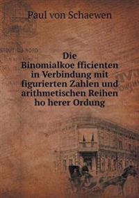 Die Binomialkoe Fficienten in Verbindung Mit Figurierten Zahlen Und Arithmetischen Reihen Ho Herer Ordung