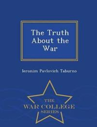 The Truth about the War - War College Series