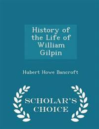 History of the Life of William Gilpin - Scholar's Choice Edition