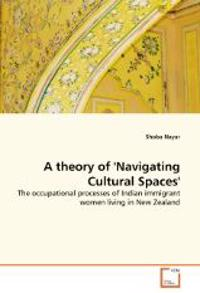 A Theory of 'Navigating Cultural Spaces'