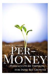 Per-Money: Permaculture Thinking for Indie Biz Growth