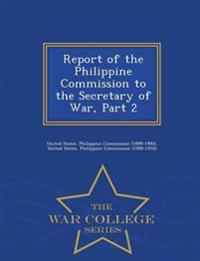 Report of the Philippine Commission to the Secretary of War, Part 2 - War College Series