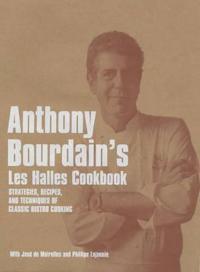 "Anthony bourdains ""les halles"" cookbook - strategies, recipes, and techniqu"