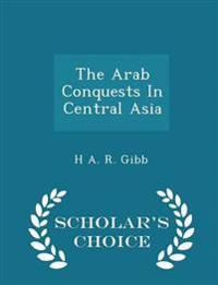The Arab Conquests in Central Asia - Scholar's Choice Edition