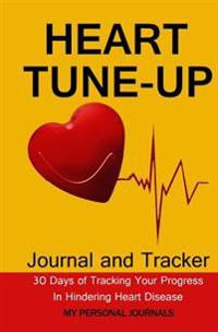 Heart Tune Up Diet Journal: The Journal to Track Your Progress Toward Hindering Heart Disease in Just 30 Days