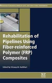 Rehabilitation of Pipelines Using Fiber-reinforced Polymer (FRP) Composites