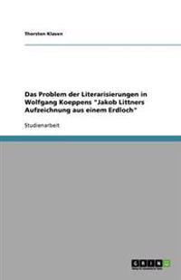 """Das Problem der Literarisierungen in Wolfgang Koeppens """"Jakob Littners Aufzeichnung aus einem Erdloch"""""""