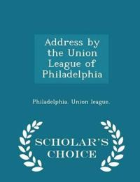 Address by the Union League of Philadelphia - Scholar's Choice Edition