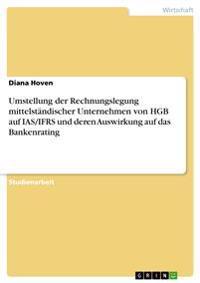 Umstellung Der Rechnungslegung Mittelstandischer Unternehmen Von Hgb Auf IAS/Ifrs Und Deren Auswirkung Auf Das Bankenrating