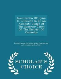 Nomination of Lynn C. Leibovitz to Be an Associate Judge of the Superior Court of the District of Columbia - Scholar's Choice Edition