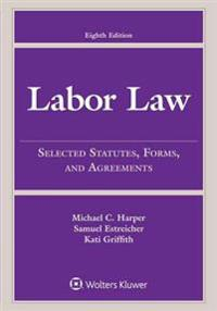 Labor Law: Selected Statutes, Forms, and Agreements, 2015 Edition