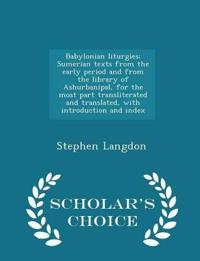 Babylonian Liturgies; Sumerian Texts from the Early Period and from the Library of Ashurbanipal, for the Most Part Transliterated and Translated, with Introduction and Index - Scholar's Choice Edition