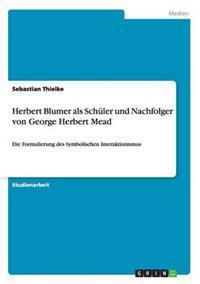 Herbert Blumer ALS Schuler Und Nachfolger Von George Herbert Mead
